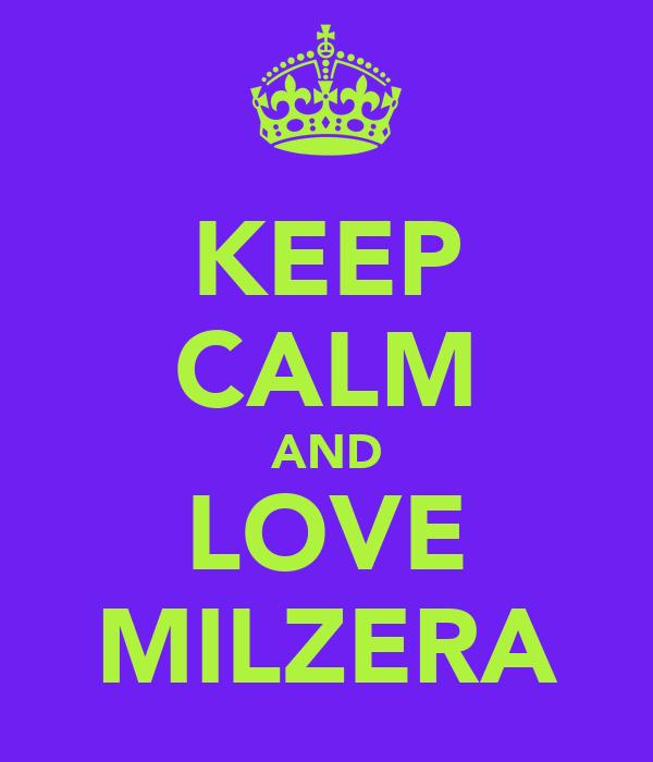 KEEP CALM AND LOVE MILZERA