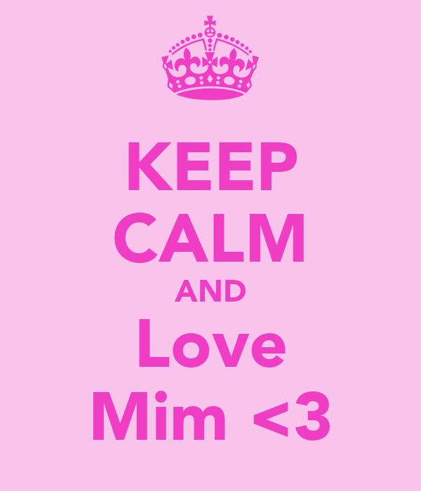 KEEP CALM AND Love Mim <3