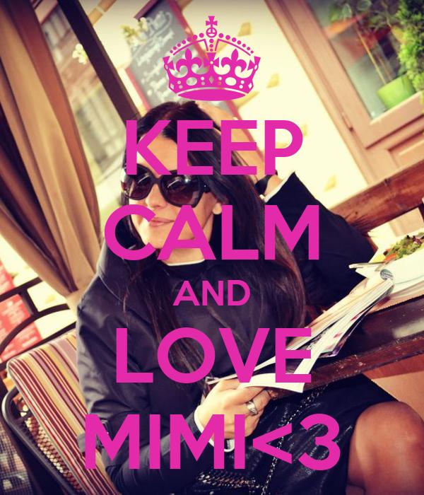 KEEP CALM AND LOVE MIMI<3