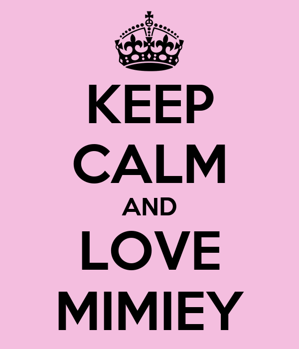 KEEP CALM AND LOVE MIMIEY