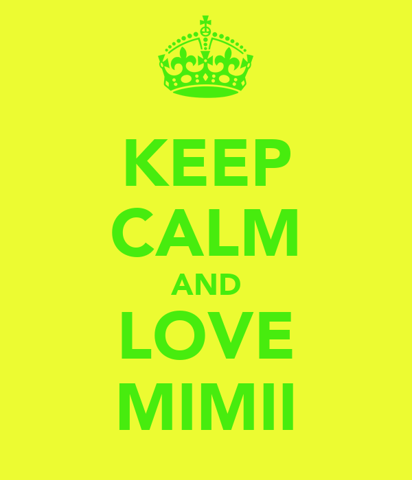 KEEP CALM AND LOVE MIMII