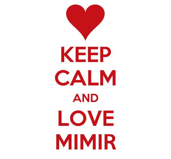 KEEP CALM AND LOVE MIMIR