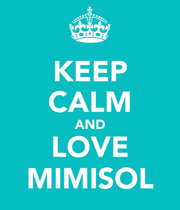 KEEP CALM AND LOVE MIMISOL