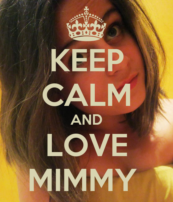 KEEP CALM AND LOVE MIMMY