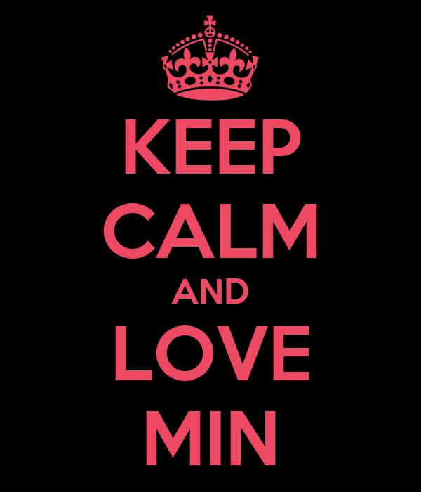 KEEP CALM AND LOVE MIN