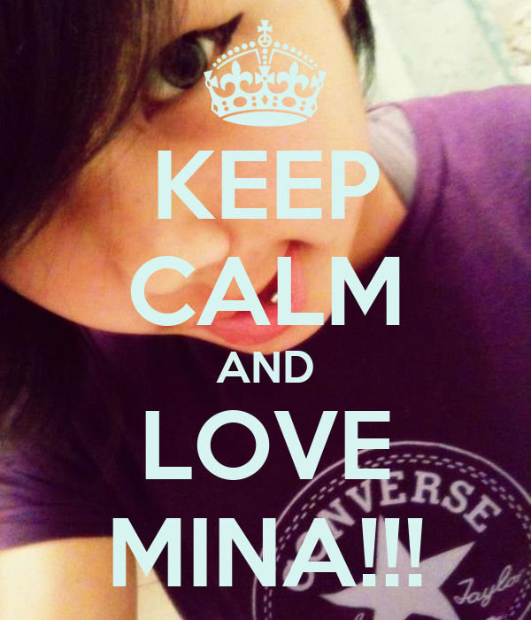 KEEP CALM AND LOVE MINA!!!