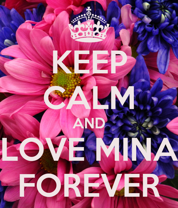 KEEP CALM AND LOVE MINA FOREVER