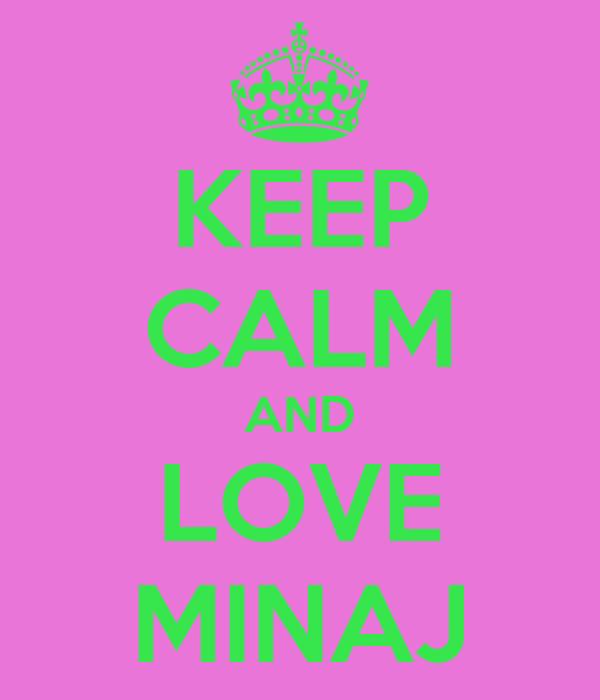 KEEP CALM AND LOVE MINAJ