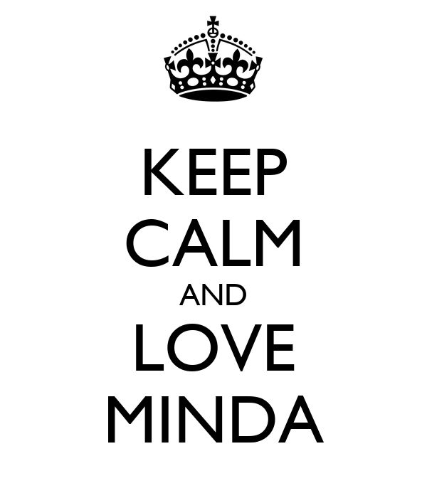 KEEP CALM AND LOVE MINDA