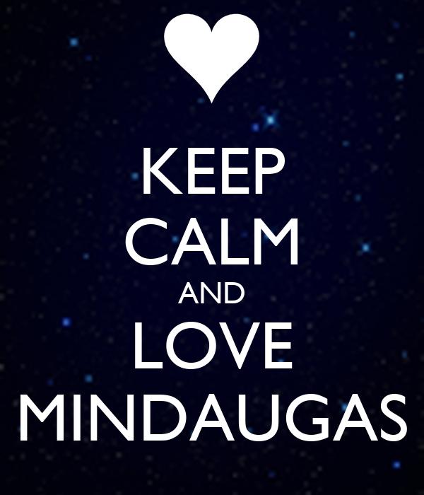 KEEP CALM AND LOVE MINDAUGAS