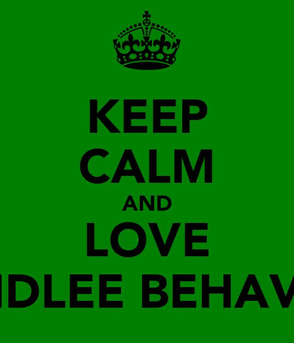 KEEP CALM AND LOVE MINDLEE BEHAVIOR