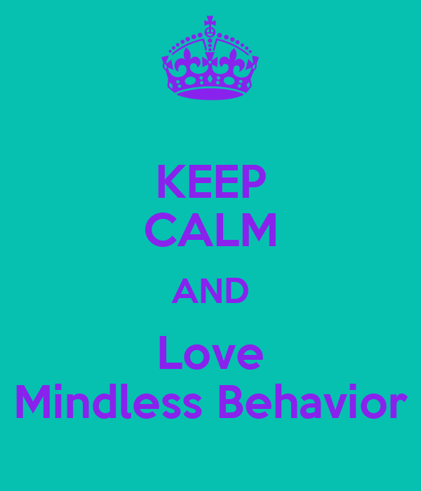 KEEP CALM AND Love Mindless Behavior