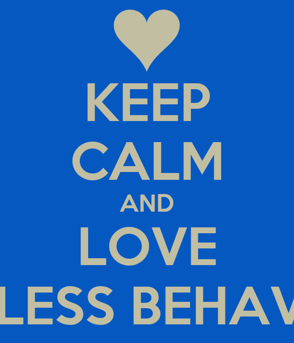 KEEP CALM AND LOVE MINDLESS BEHAVIOUR
