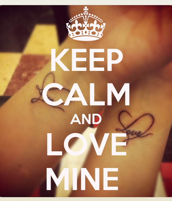 KEEP CALM AND LOVE MINE