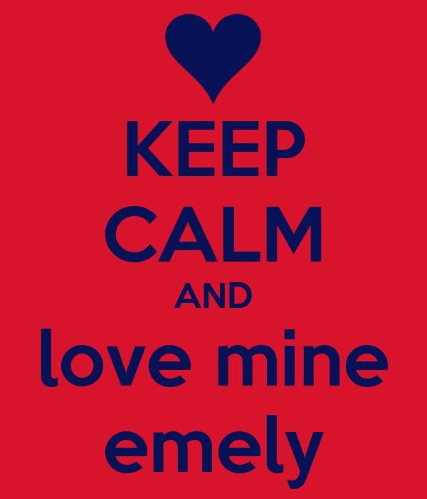 KEEP CALM AND love mine emely