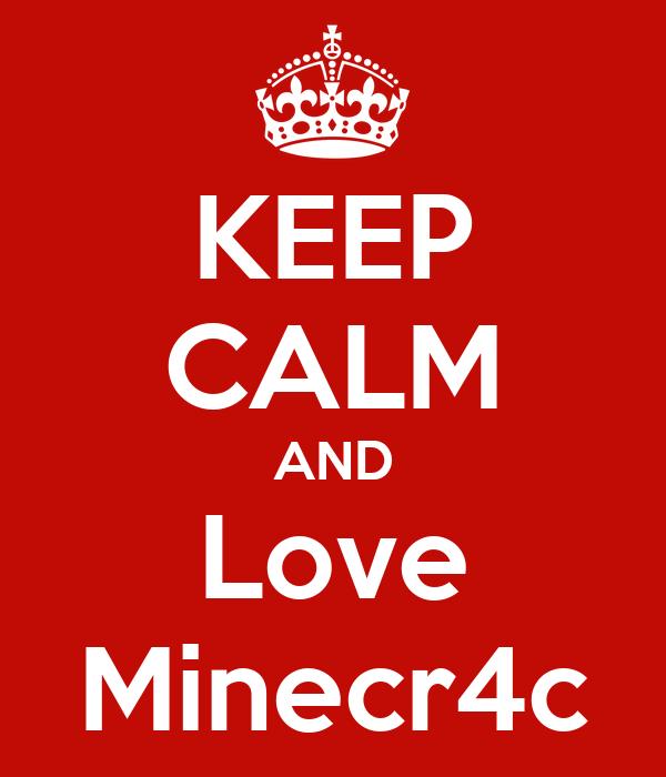 KEEP CALM AND Love Minecr4c