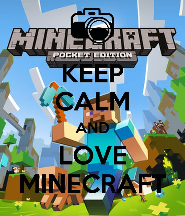 KEEP CALM AND LOVE MINECRAFT