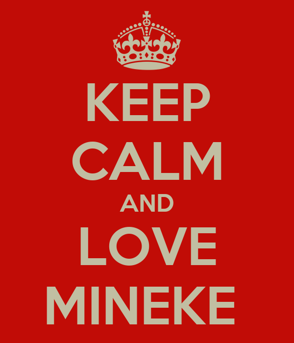 KEEP CALM AND LOVE MINEKE
