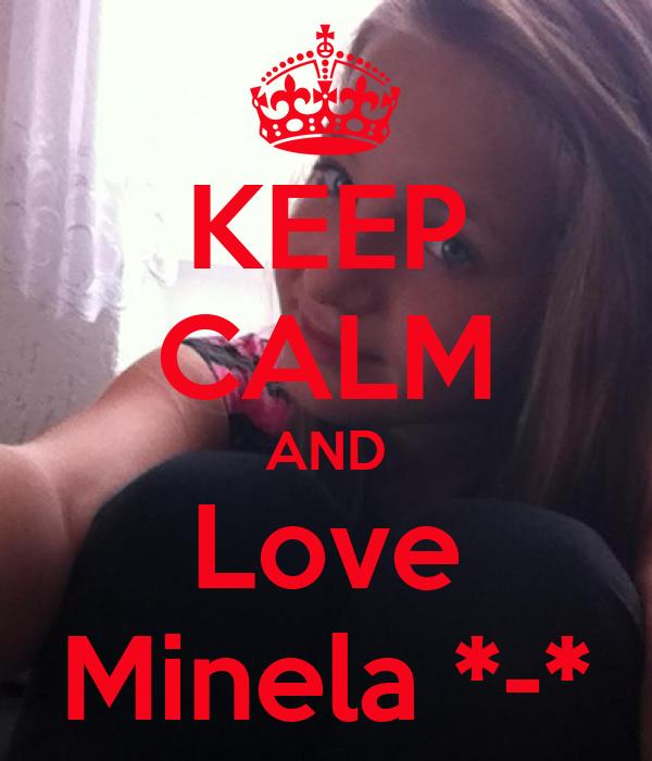 KEEP CALM AND Love Minela *-*