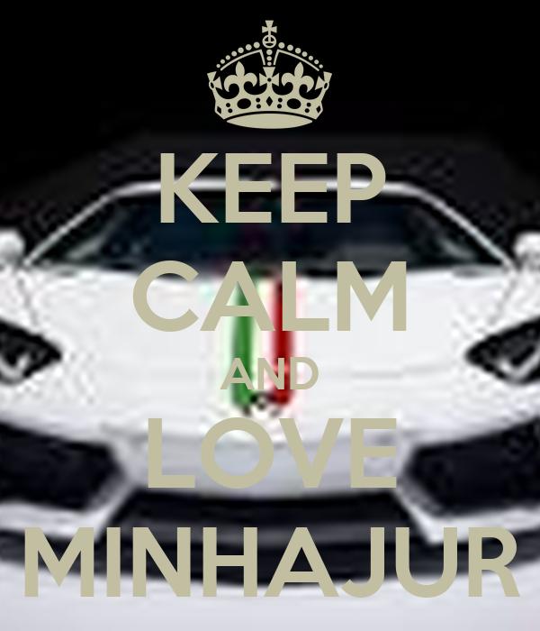 KEEP CALM AND LOVE MINHAJUR