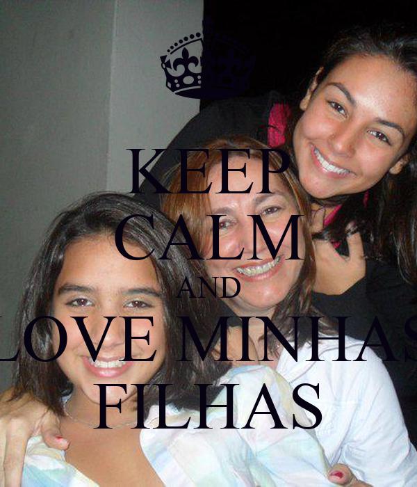KEEP CALM AND LOVE MINHAS FILHAS