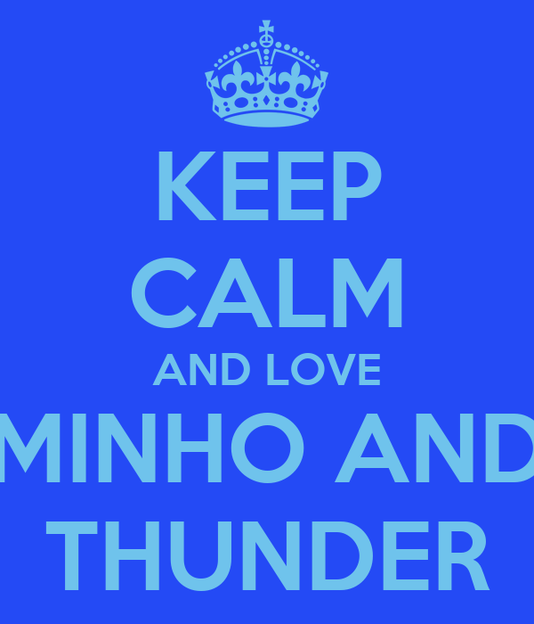 KEEP CALM AND LOVE MINHO AND THUNDER