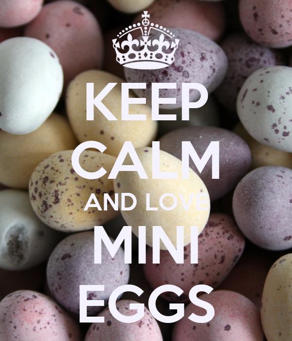 KEEP CALM AND LOVE MINI EGGS