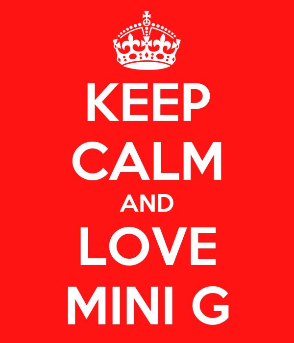 KEEP CALM AND LOVE MINI G