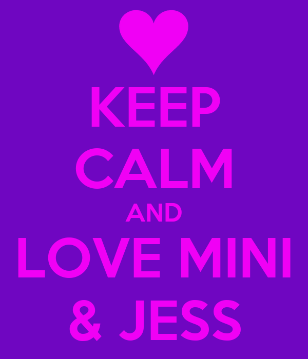 KEEP CALM AND LOVE MINI & JESS