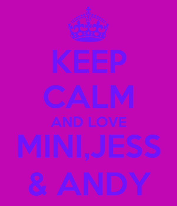 KEEP CALM AND LOVE MINI,JESS & ANDY