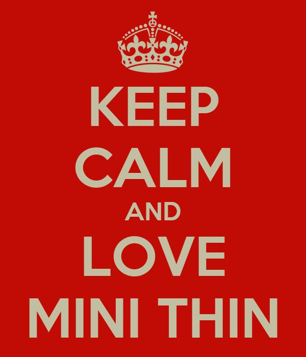 KEEP CALM AND LOVE MINI THIN