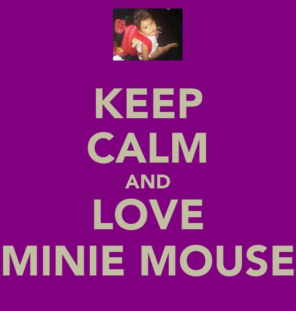 KEEP CALM AND LOVE MINIE MOUSE