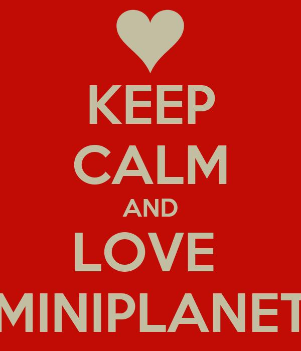 KEEP CALM AND LOVE  MINIPLANET