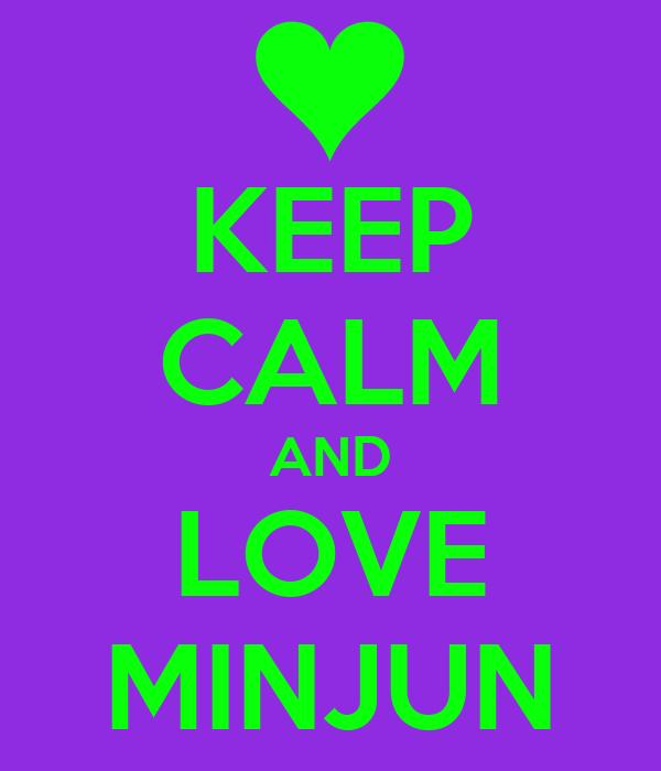 KEEP CALM AND LOVE MINJUN