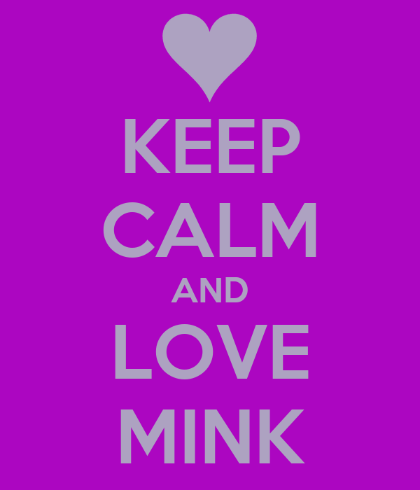 KEEP CALM AND LOVE MINK