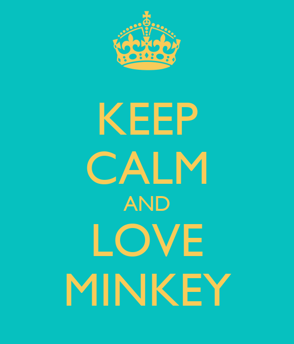 KEEP CALM AND LOVE MINKEY