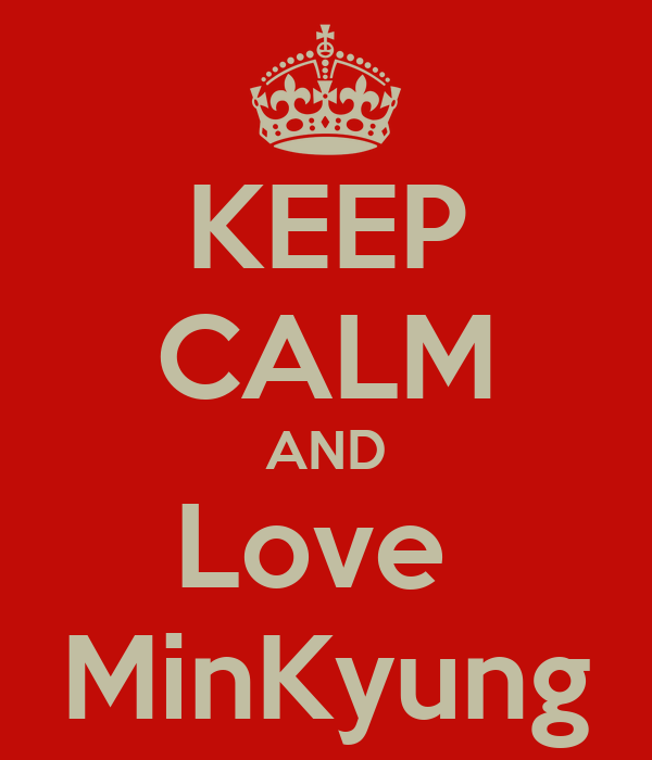 KEEP CALM AND Love  MinKyung