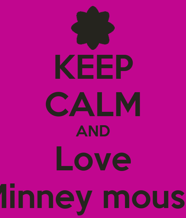KEEP CALM AND Love Minney mouse