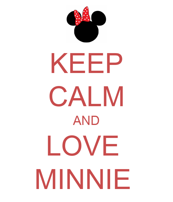 KEEP CALM AND LOVE  MINNIE