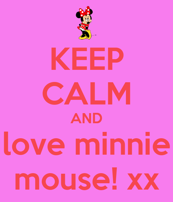 KEEP CALM AND love minnie mouse! xx