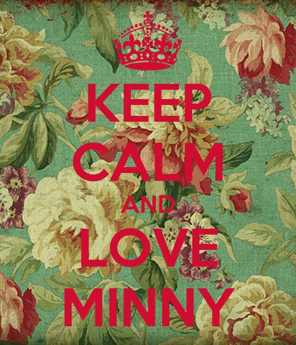 KEEP CALM AND LOVE MINNY