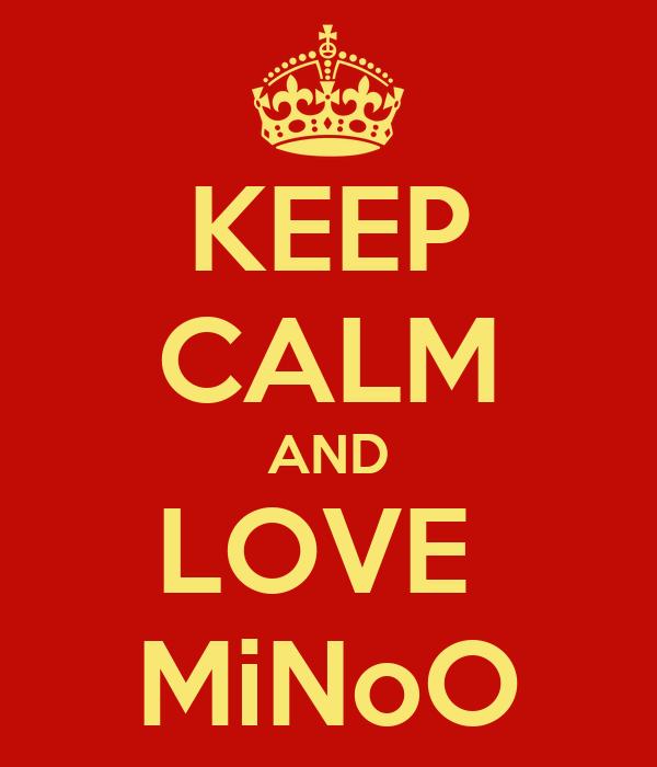 KEEP CALM AND LOVE  MiNoO