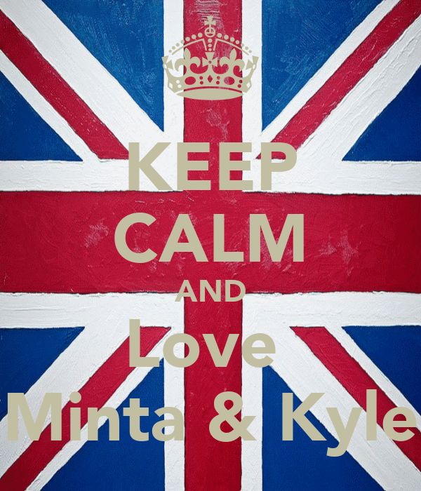 KEEP CALM AND Love  Minta & Kyle