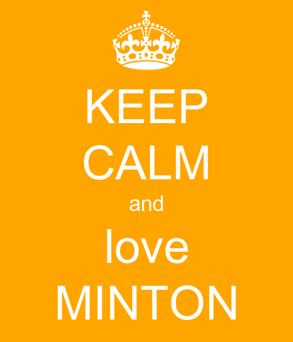 KEEP CALM and love MINTON