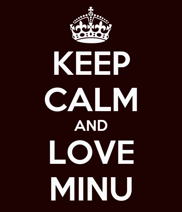 KEEP CALM AND LOVE MINU