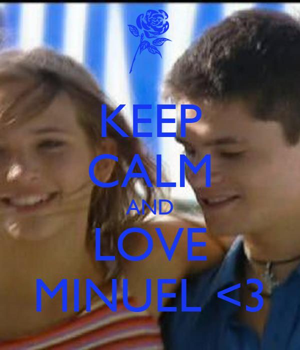 KEEP CALM AND LOVE MINUEL <3