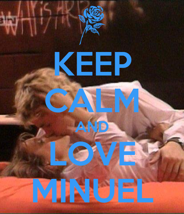 KEEP CALM AND LOVE MINUEL