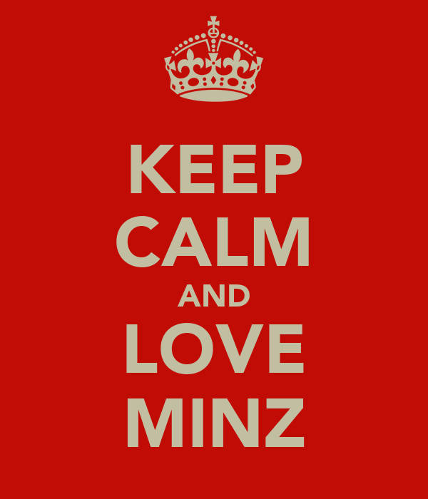 KEEP CALM AND LOVE MINZ