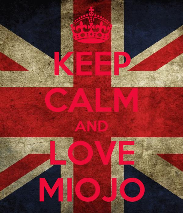KEEP CALM AND LOVE MIOJO