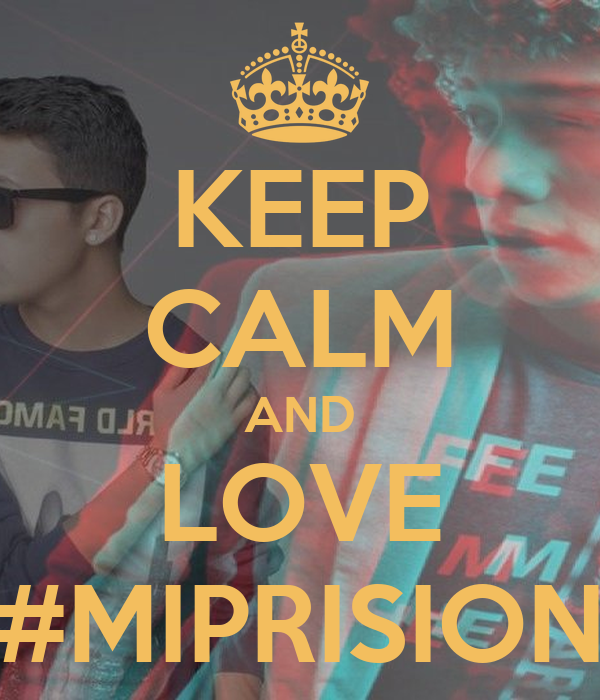 KEEP CALM AND LOVE #MIPRISION